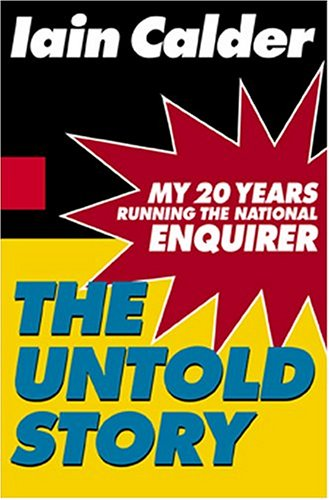 9780786869411: The Untold Story: My 20 Years Running the National Enquirer
