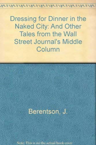 "Dressing for Dinner in the Naked City: And Other Tales from the Wall Street Journal's ""..."