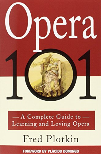 9780786880256: Opera 101: A Complete Guide to Learning and Loving Opera