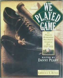 We Played the Game: 65 Players Remember Baseball's Greatest Era, 1947-1964 (0786880910) by Peary, Danny