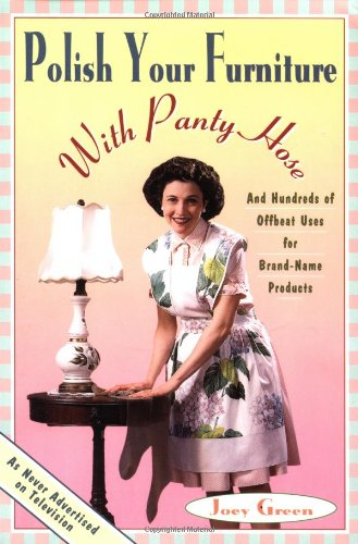 9780786881086: Polish Your Furniture with Panty Hose: And Hundreds of Offbeat Uses for Brand-Name Products