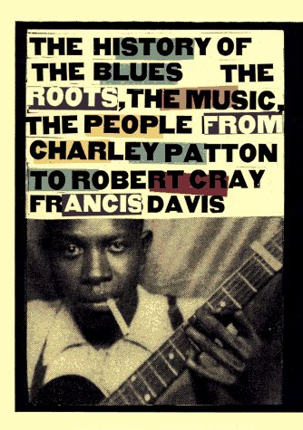 9780786881246: History of the Blues: The Roots, the Music, the People: From Charley Patton to Robert Cray