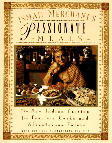 9780786881291: Ismail Merchant's Passionate Meals: The New Indian Cuisine for Fearless Cooks and Adventurous Eaters