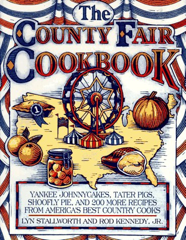 The County Fair Cookbook: Yankee Johnnycakes, Tater Pigs, Shoofly Pie, and 200 More Recipes from ...