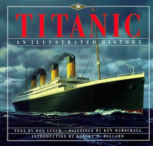 Titanic: An Illustrated History: Lynch, Donald; Marschall, Ken; Ballard, Robert D.