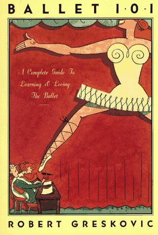 9780786881550: Ballet 101: A Complete Guide to Learning and Loving the Ballet