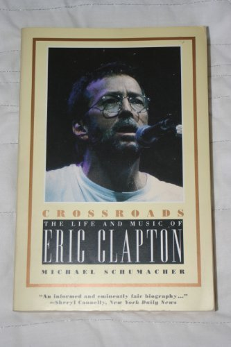 Crossroads: The Life and Music of Eric Clapton (0786881666) by Michael Schumacher