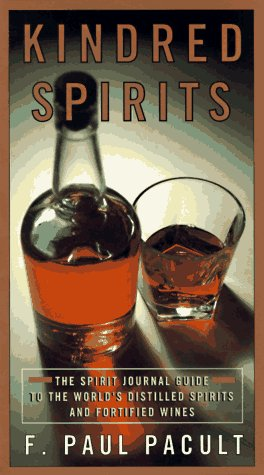 9780786881727: Kindred Spirits: The Spirit Journal Guide to the World's Distilled Spritis and Fortified Wines