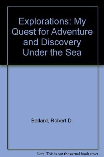 Exploratons: My Quest for Adventure and Discovery Under the Sea (9780786881819) by Ballard, Robert D.; McConnell, Malcolm