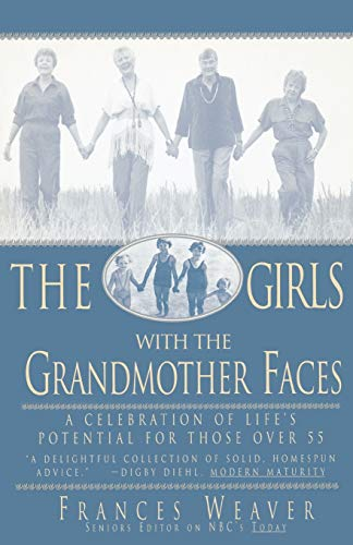 The Girls with the Grandmother Faces: A Celebration of Life's Potential For Those Over 55: ...