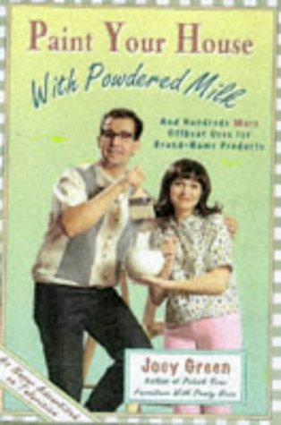 Paint Your House With Powdered Milk, and Hundreds More Offbeat Uses for Brand-Name Products (0786882085) by Joey Green