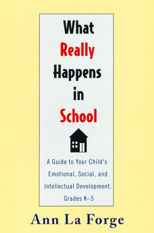 What Really Happens in School: A Guide to Your Child's Emotional, Social, and Intellectual ...