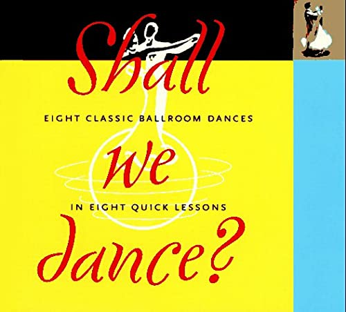Shall We Dance? Eight Classic Ballroom Dances in Eight Quick Lessons