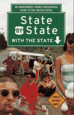State by State with the State: An Uninformed, Poorly Researched Guide to the US: The State and ...
