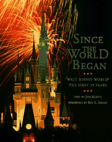 Since the World Began: Walt Disney World: The First 25 Years (A Disney Parks Souvenir Book) (9780786882199) by Jeff Kurtti