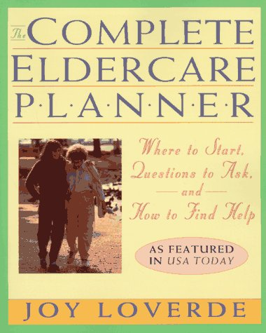 9780786882298: The Complete Eldercare Planner : Where to Start, Questions to Ask, and How to Find Help