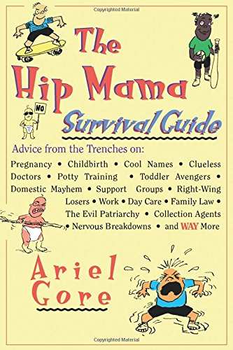 9780786882328: The Hip Mama Survival Guide: Advice from the Trenches on Pregnancy, Childbirth, Cool Names, Clueless Doctors, Potty Training, and Toddler Avengers