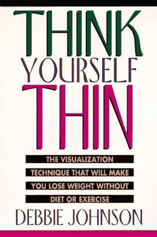 9780786882472: Think Yourself Thin: The Visualization Technique That Will Make You Lose Weight Without Diet or Exercise