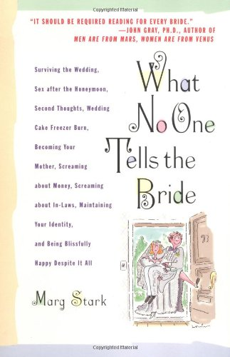 What No One Tells the Bride: Surviving the Wedding, Sex After the Honeymoon, Second Thoughts, ...
