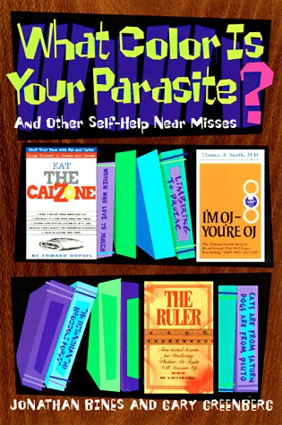 What Color is Your Parasite?: And Other Self-Help Near Misses (9780786882847) by Bines, Jonathan; Greenberg, Gary