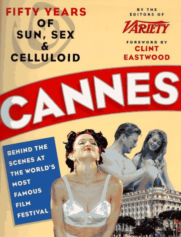 Cannes: Fifty Years of Sun, Sex, And Celluloid: Bart, Peter; The Editors of Variety