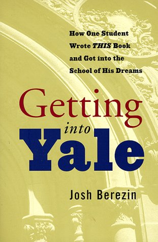 9780786883028: Getting Into Yale: How One Student Wrote This Book and Got Into the School of His Dreams