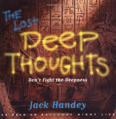 Lost Deep Thoughts: Don't Fight the Deepness: Handey, Jack