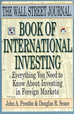 The Wall Street Journal Book of International Investing: Prestbo, John A.; Sease, Douglas R.