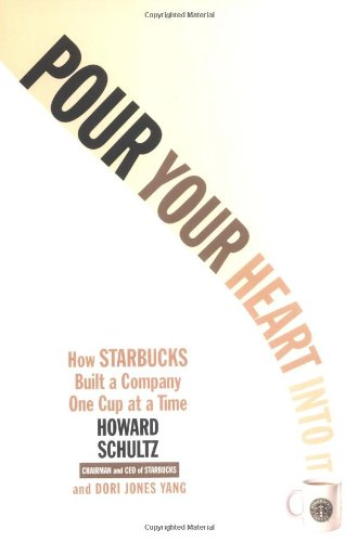 Pour Your Heart Into It How Starbucks Built a Company One Cup at a Time