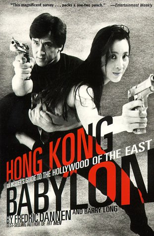 Hong Kong Babylon: An Insider's Guide to the Hollywood of the East: Dannen, Fredric; Long, ...