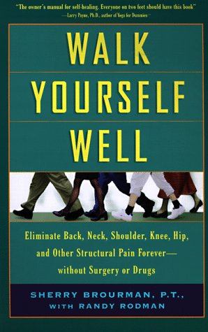9780786883622: Walk Yourself Well: Eliminate Back, Neck, Shoulder, Knee, Hip, and Other Structural Pain Forever - Without Surgery or Drugs