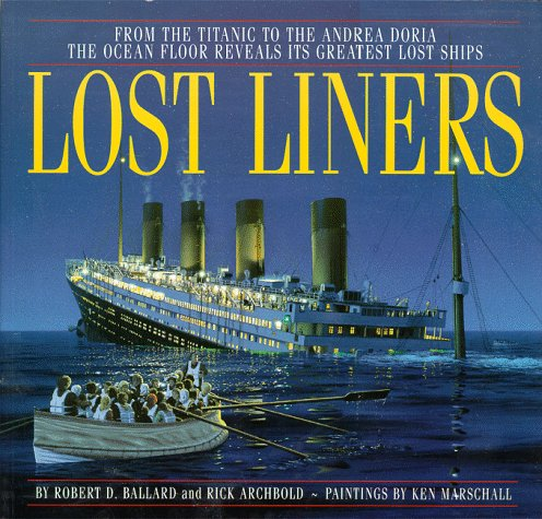 9780786883844: Lost Liners: From the Titanic to the Andrea Doria the Ocean Floor Reveals Its Greatest Lost Ships