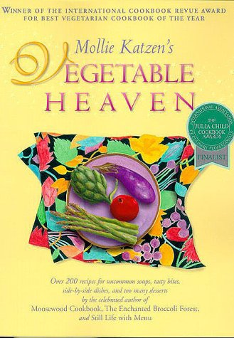 Mollie Katzen's Vegetable Heaven: Over 200 Recipes for Uncommon Soups, Tasty Bites, Side Dishes, and Too Many Desserts (0786884096) by Mollie Katzen