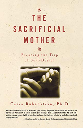 The Sacrificial Mother : Escaping the Trap of Self-Denial: Rubenstein, Carin