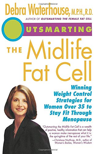 Outsmarting the Midlife Fat Cell : Winning Weight Control Strategies for Women over 35 to Stay Fi...