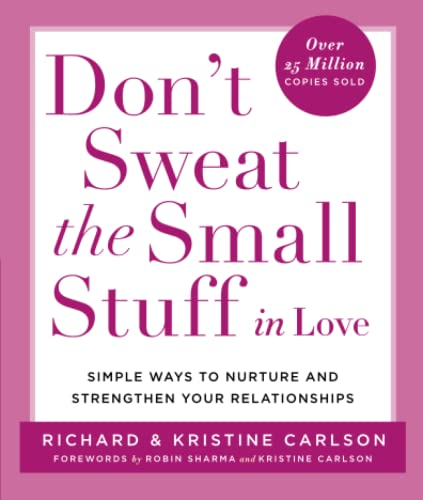 9780786884209: Don't Sweat the Small Stuff in Love: Simple Ways to Nurture and Strengthen Your Relationships While Avoiding the Habits That Break Down Your Loving Co (Don't Sweat the Small Stuff Series)