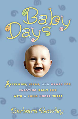 9780786884520: Baby Days: Activities, Ideas, and Games for Enjoying Daily Life with a Child Under Three