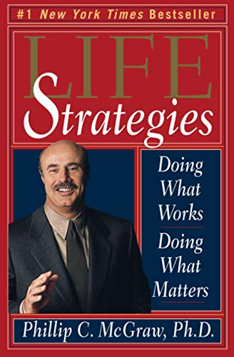 9780786884599: Life Strategies: Doing What Works, Doing What Matters
