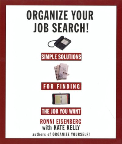 Organize Your Job Search! Simple Solutions for Finding the Job You Want: Eisenberg, Ronni; Kelly, ...