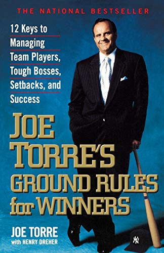 Joe Torre's Ground Rules for Winners: 12 Keys to Managing Team Players, Tough Bosses, Setbacks...