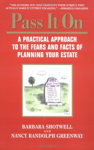 Pass it On: A Practical Approach to the Fears and Facts of Planning Your Estate: Greenway, Nancy ...
