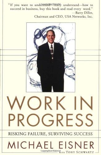 Work in Progress: Risking Failure, Surviving Success: Eisner, Michael D.; Schwartz, Tony