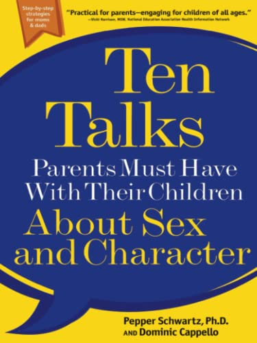 Ten Talks Parents Must Have with Their Children About Sex and Character: Schwartz, Pepper; Cappello...