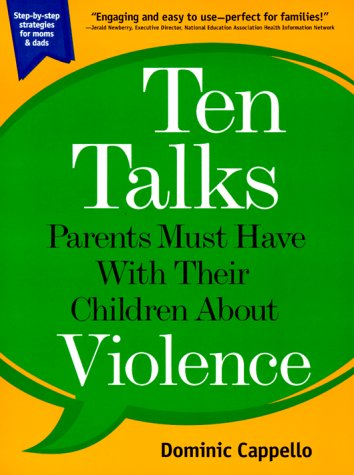 Ten Talks Parents Must Have With Their Children About Violence: Cappello, Dominic