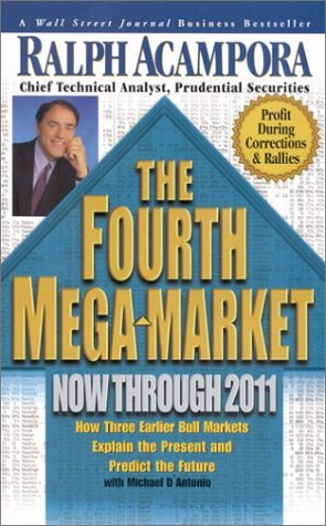 9780786885626: The Fourth Mega-Market, Now Through 2011: How Three Earlier Bull Markets Explain the Presentand Predict the Future