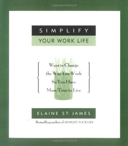 9780786885961: Simplify Your Work Life: Ways to Change the Way You Work so You Have More Time to Live