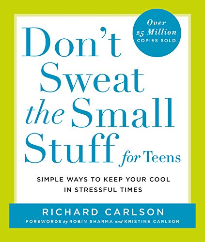 Don't Sweat The Small Stuff For Teens: Richard Carlson