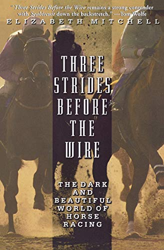 9780786886227: Three Strides Before the Wire: The Dark and Beautiful World of Horse Racing