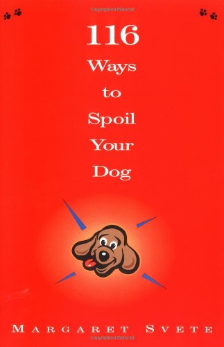 116 Ways to Spoil Your Dog: Svete, Margaret
