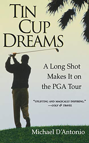 9780786886470: Tin Cup Dreams: A Long Shot Makes It on the PGA Tour